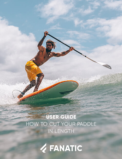 FANATIC USER GUIDE / HOW TO CUT YOUR PADDLE IN LENGTH