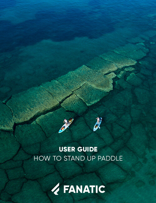 FANATIC USER GUIDE / HOW TO STAND UP PADDLE
